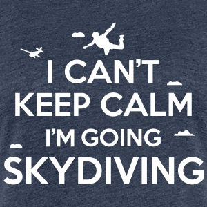 I can't keep calm I'm going skydiving T-shirts - Premium-T-shirt dam