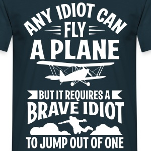 Any idiot can fly a plane, I jump out of them T-shirts - T-shirt herr