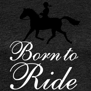 Born to Ride / Trabendes Pferd Lady - Frauen Premium T-Shirt
