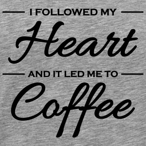 I followed my heart and it led me to coffee T-Shirts - Men's Premium T-Shirt