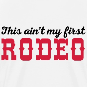 My First Rodeo Funny Quote Camisetas - Camiseta premium hombre