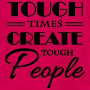 Tough times create tough people T-Shirts - Women's T-Shirt