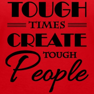 Tough times create tough people T-shirts - Vrouwen T-shirt met V-hals