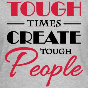 Tough times create tough people T-shirts - Vrouwen T-shirt