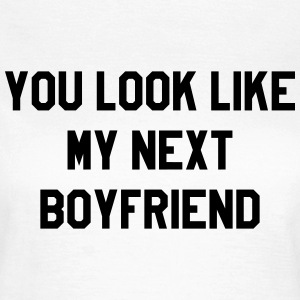You lok like my next boyfriend T-shirts - Dame-T-shirt