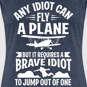 Any idiot can fly a plane, I jump out of them Camisetas - Camiseta premium mujer