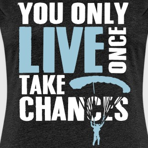 you only live once take chances - skydiving T-Shirts - Women's Premium T-Shirt