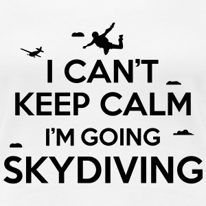 I can't keep calm I'm going skydiving T-Shirts - Frauen Premium T-Shirt