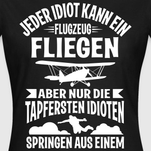 Parachute jumping. only for the bravest idiots T-Shirts - Women's T-Shirt
