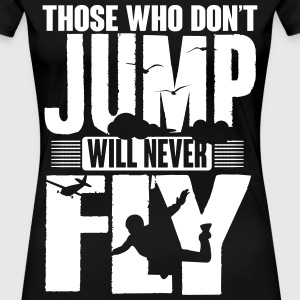 those who don't jump will never fly T-Shirts - Frauen Premium T-Shirt