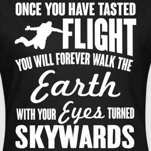 skydiving: once you've tasted flight... T-shirts - Vrouwen T-shirt