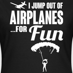 I jump out of airplanes for fun - skydiving T-Shirts - Women's T-Shirt