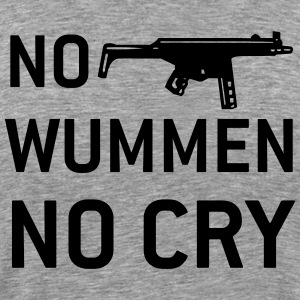 NO WUMMEN NO CRY - Men's Premium T-Shirt