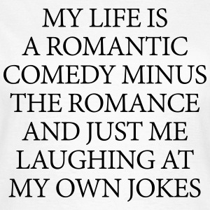 My life is a romantic comedy T-shirts - Dame-T-shirt
