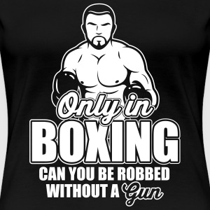 only in boxing can you be robbed T-shirts - Dame premium T-shirt