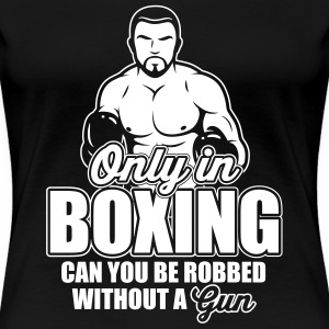 only in boxing can you be robbed T-Shirts - Women's Premium T-Shirt