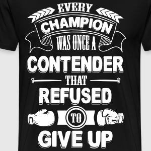 Every champion refused to give up Tee shirts - T-shirt Premium Homme