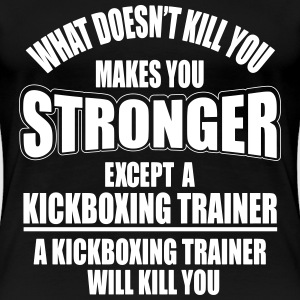 a kickboxing trainer will kill you T-Shirts - Women's Premium T-Shirt