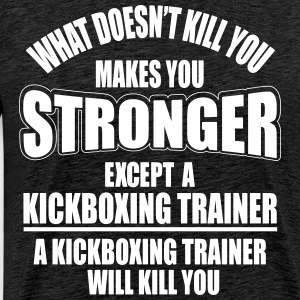 a kickboxing trainer will kill you T-shirts - Mannen Premium T-shirt