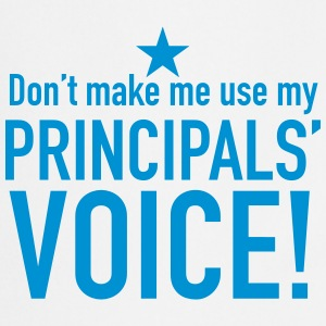dont make me use my principals voice!  Aprons - Cooking Apron