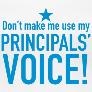 dont make me use my principals voice! T-Shirts - Women's Premium T-Shirt