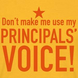 dont make me use my principals voice! T-Shirts - Men's T-Shirt