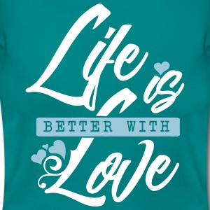 Life is better with love T-Shirts - Frauen T-Shirt