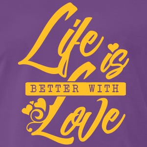 Life is better with love T-Shirts - Männer Premium T-Shirt
