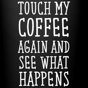 Touch My Coffee Again And See What Happens Mugs & Drinkware - Full Colour Mug