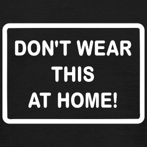 Don't wear this at home T-Shirts - Männer T-Shirt