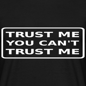 Trust Me you Can't Trust  T-Shirts - Männer T-Shirt