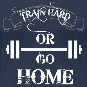 Train hard or go home - Women's Premium T-Shirt