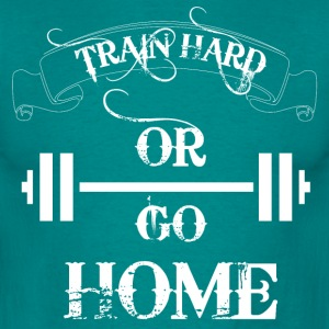 Train hard or go home - Men's T-Shirt