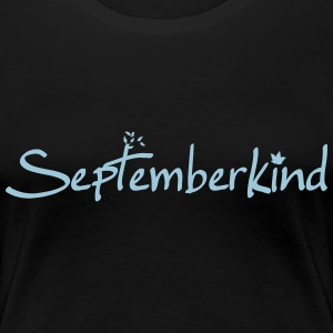 Septemberkind T-Shirts - Frauen Premium T-Shirt