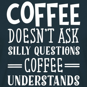 Coffee Doesn't Ask Silly Questions... T-shirts - T-shirt herr