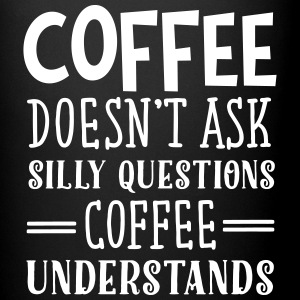 Coffee Doesn't Ask Silly Questions... Krus & tilbehør - Ensfarvet krus
