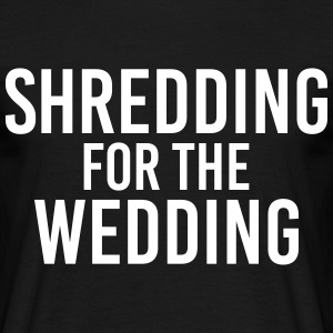 Shredding for the Wedding T-Shirts - Men's T-Shirt