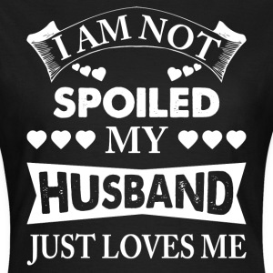Im Not Spoiled, My Husband Just Loves Me T-Shirts - Women's T-Shirt