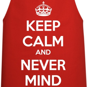 Keep Calm and Never Mind - Cooking Apron