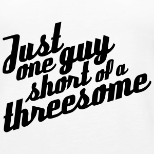 Just one guy short of a threesome - Women's Premium Tank Top
