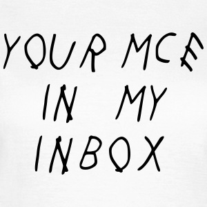 Your Mce in my inbox T-shirts - Vrouwen T-shirt