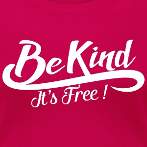 be kind it's free T-shirts - Premium-T-shirt dam