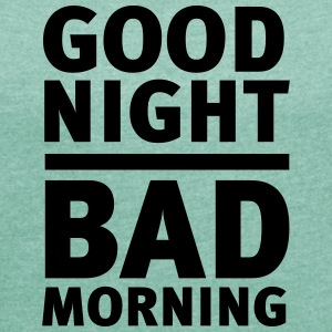 Long Story Short: Good Night - Bad Morning T-Shirts - Women's T-shirt with rolled up sleeves