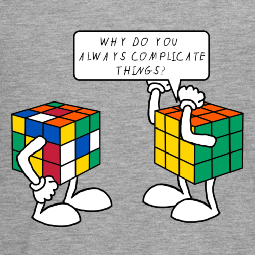 Rubiks - Why do you always complicate things?