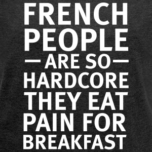 French People Are So Hardcore... T-Shirts - Frauen T-Shirt mit gerollten Ärmeln