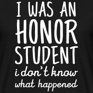 I Was An Honor Student. I Don't Know What Happened T-Shirts - Men's T-Shirt