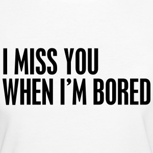 I miss you when I'm bored T-shirts - Organic damer