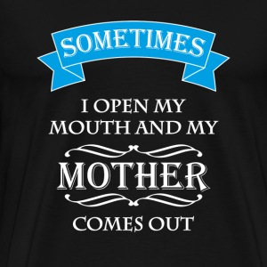 Sometimes I open my mouth and my mother comes out T-skjorter - Premium T-skjorte for menn