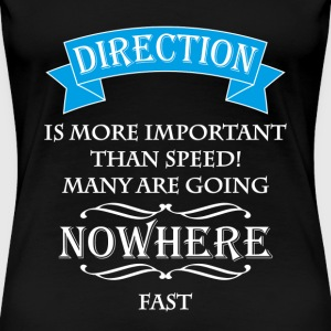 Direction is more important than speed T-Shirts - Women's Premium T-Shirt