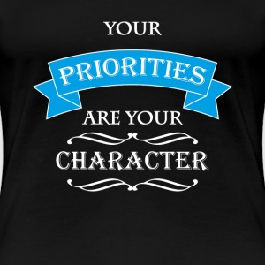 Your priorities are your character T-shirts - Premium-T-shirt dam